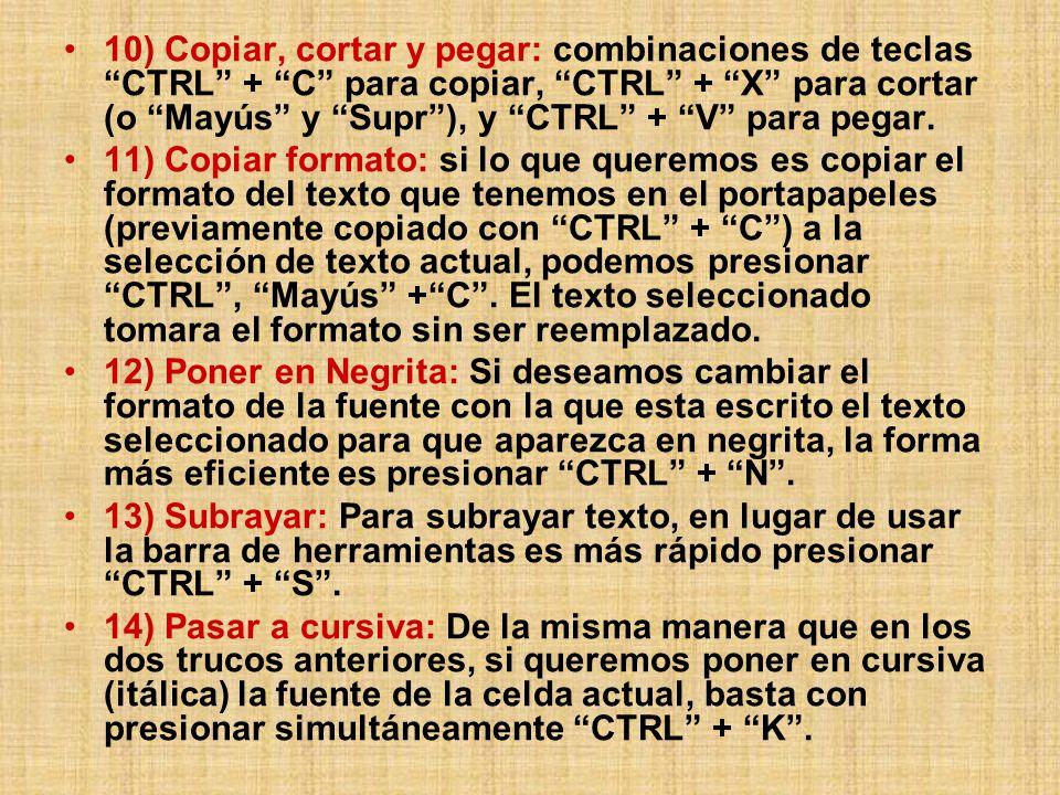 10) Copiar, cortar y pegar: combinaciones de teclas CTRL + C para copiar, CTRL + X para cortar (o Mayús y Supr ), y CTRL + V para pegar.