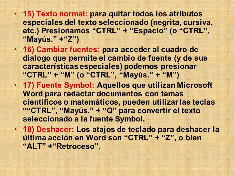 15) Texto normal: para quitar todos los atributos especiales del texto seleccionado (negrita, cursiva, etc.) Presionamos CTRL + Espacio (o CTRL , Mayús. + Z )