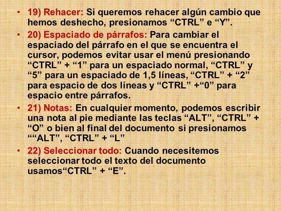 19) Rehacer: Si queremos rehacer algún cambio que hemos deshecho, presionamos CTRL e Y .