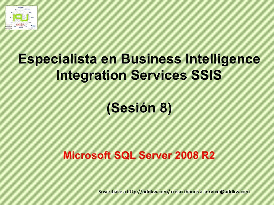 Especialista en Business Intelligence Integration Services SSIS (Sesión 8) Microsoft SQL Server 2008 R2