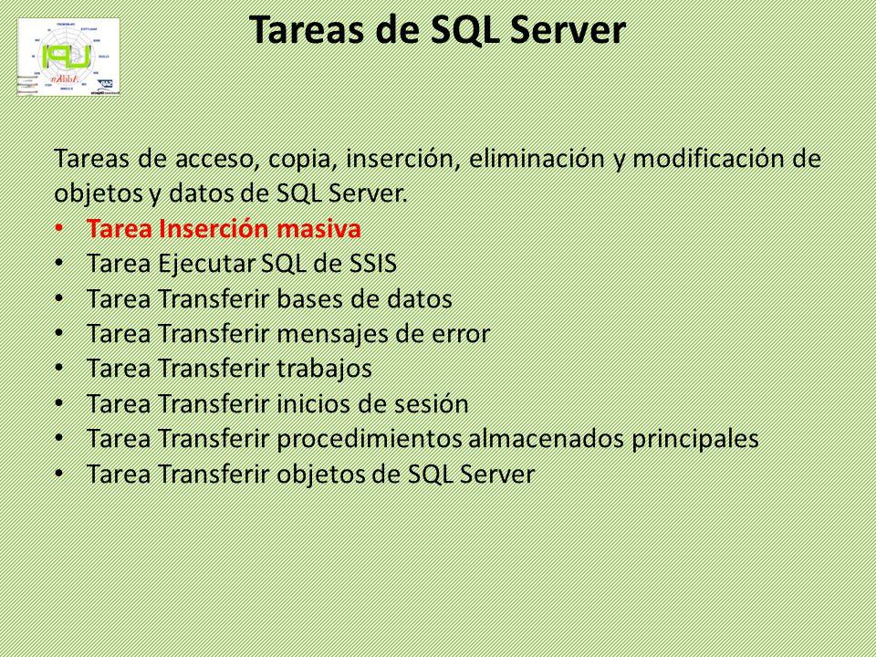 Tareas de SQL Server Tareas de acceso, copia, inserción, eliminación y modificación de objetos y datos de SQL Server.