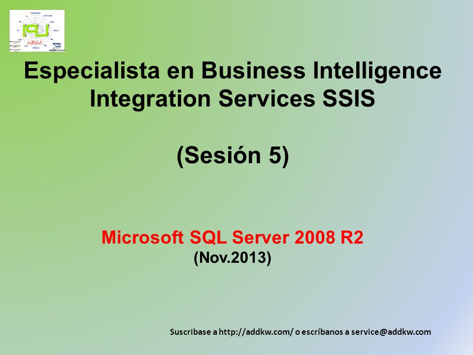 Especialista en Business Intelligence Integration Services SSIS (Sesión 5) Microsoft SQL Server 2008 R2 (Nov.2013)