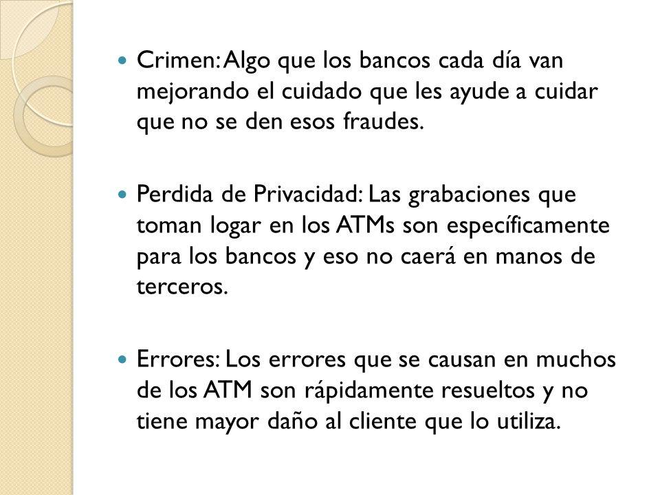 Crimen: Algo que los bancos cada día van mejorando el cuidado que les ayude a cuidar que no se den esos fraudes.