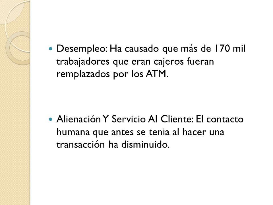 Desempleo: Ha causado que más de 170 mil trabajadores que eran cajeros fueran remplazados por los ATM.