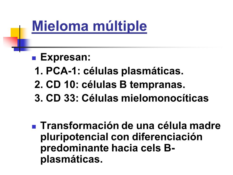 Mieloma múltiple Expresan: 1. PCA-1: células plasmáticas.