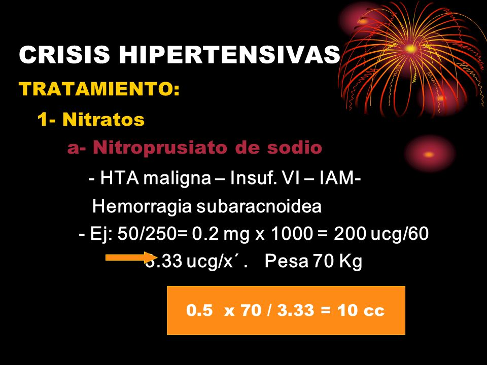 CRISIS HIPERTENSIVAS 1- Nitratos - HTA maligna – Insuf. VI – IAM-