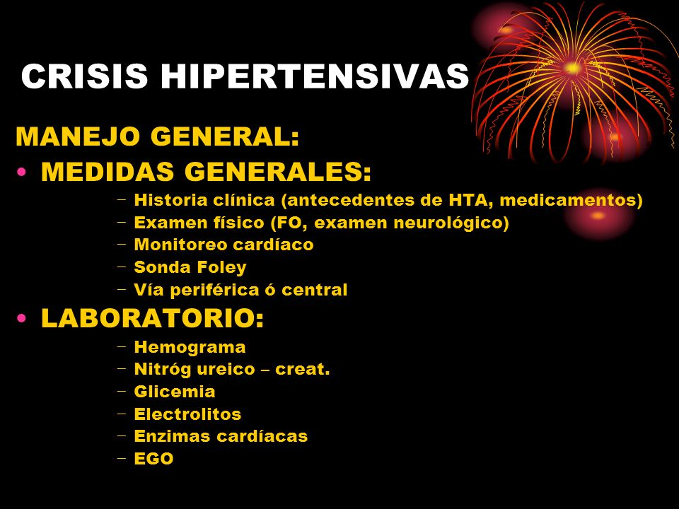 CRISIS HIPERTENSIVAS MANEJO GENERAL: MEDIDAS GENERALES: LABORATORIO: