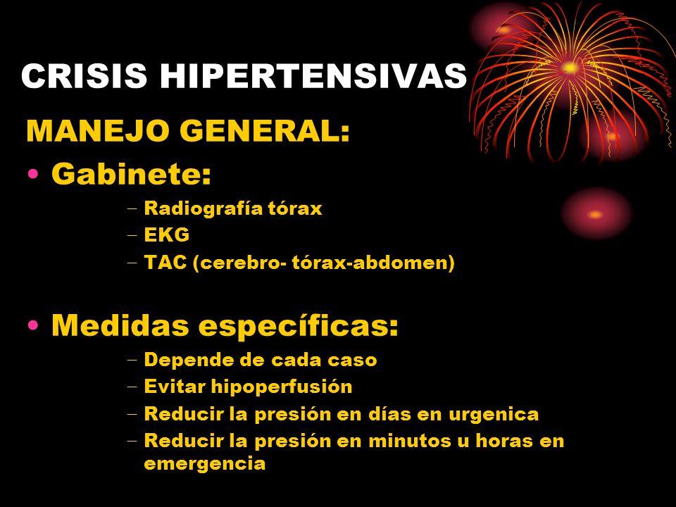 CRISIS HIPERTENSIVAS MANEJO GENERAL: Gabinete: Medidas específicas: