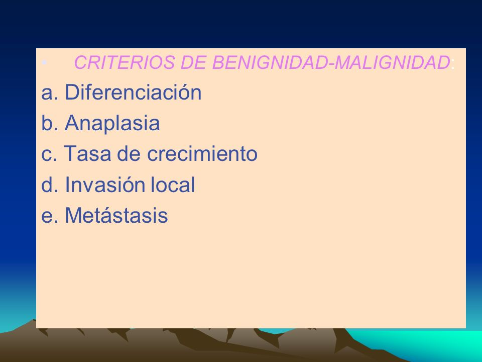 a. Diferenciación b. Anaplasia c. Tasa de crecimiento