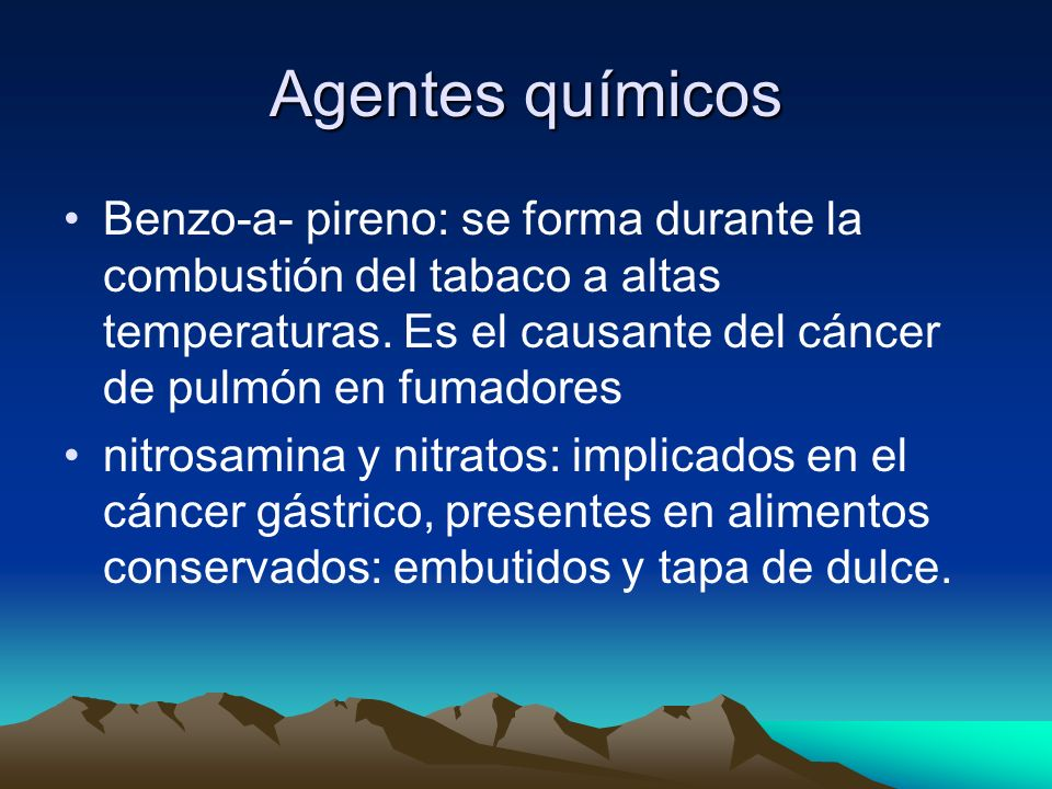 Agentes químicosBenzo-a- pireno: se forma durante la combustión del tabaco a altas temperaturas. Es el causante del cáncer de pulmón en fumadores.