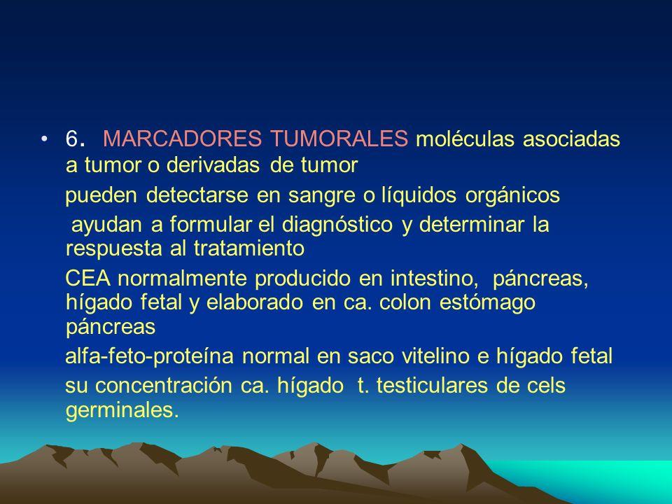 6. MARCADORES TUMORALES moléculas asociadas a tumor o derivadas de tumor