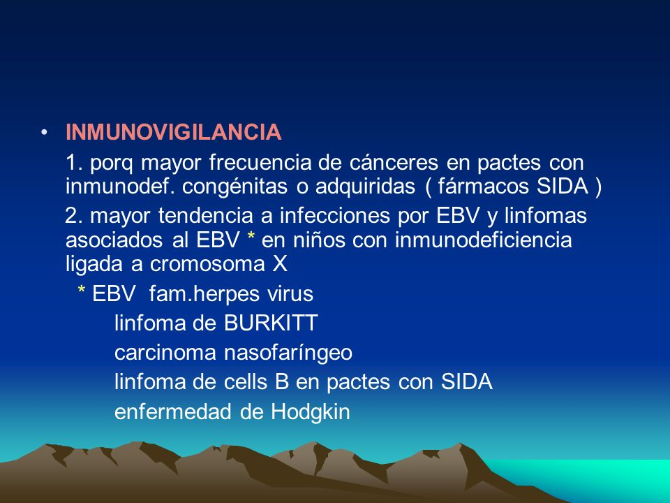 INMUNOVIGILANCIA 1. porq mayor frecuencia de cánceres en pactes con inmunodef. congénitas o adquiridas ( fármacos SIDA )
