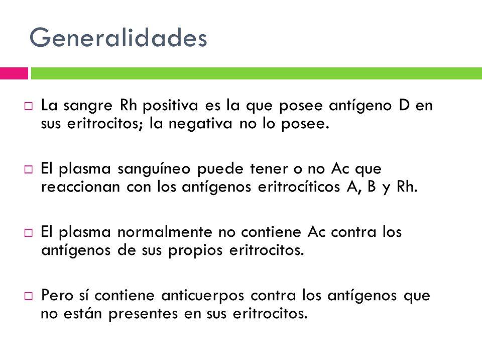 Generalidades La sangre Rh positiva es la que posee antígeno D en sus eritrocitos; la negativa no lo posee.