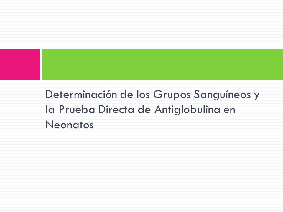 Determinación de los Grupos Sanguíneos y la Prueba Directa de Antiglobulina en Neonatos