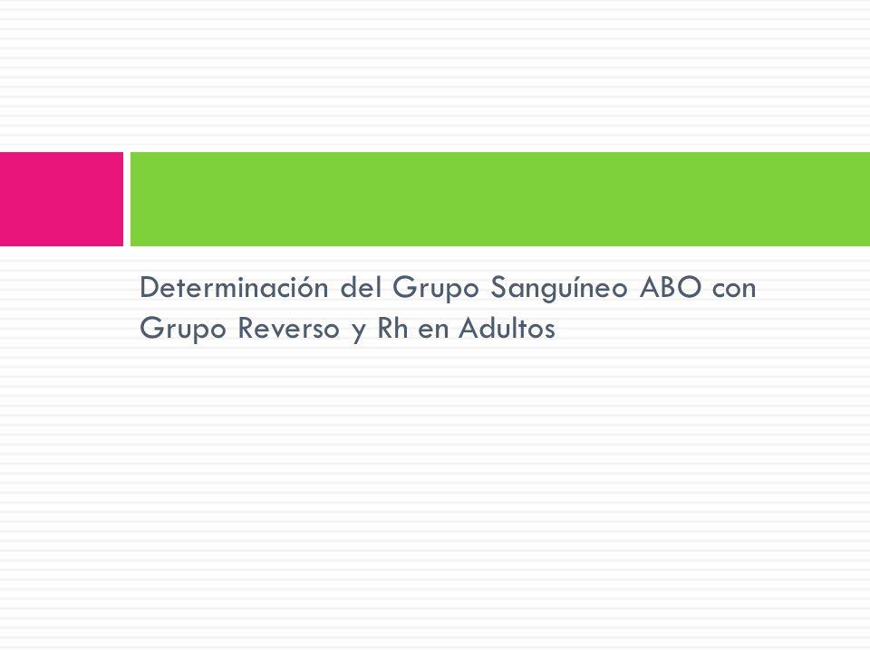 Determinación del Grupo Sanguíneo ABO con Grupo Reverso y Rh en Adultos