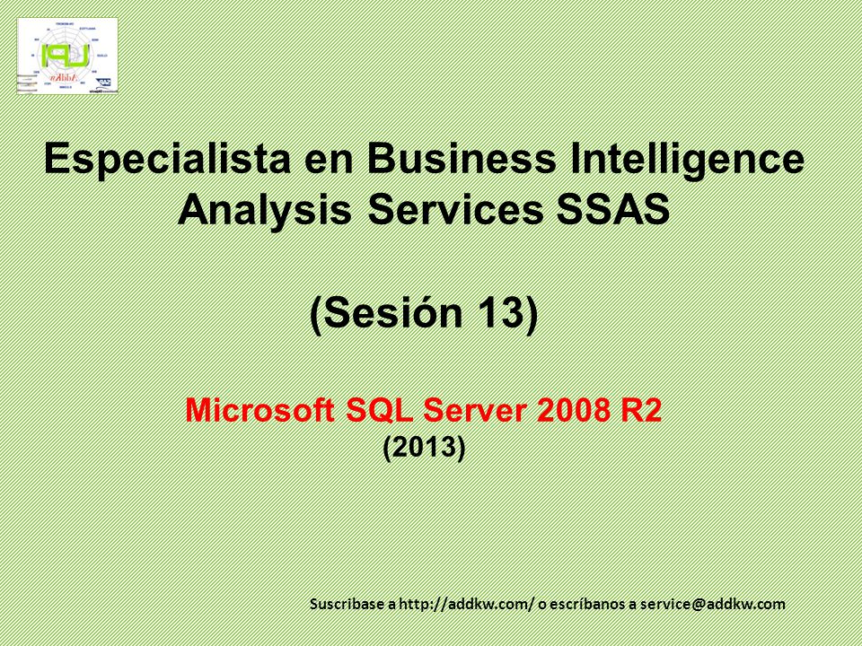 Especialista en Business Intelligence Analysis Services SSAS (Sesión 13) Microsoft SQL Server 2008 R2 (2013)