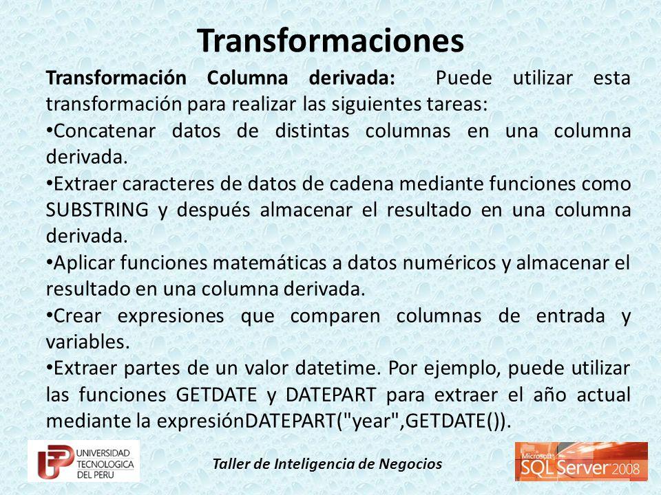 Transformaciones Transformación Columna derivada: Puede utilizar esta transformación para realizar las siguientes tareas: