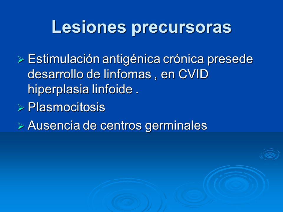 Lesiones precursoras Estimulación antigénica crónica presede desarrollo de linfomas , en CVID hiperplasia linfoide .
