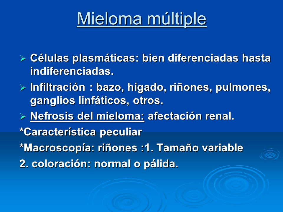 Mieloma múltiple Células plasmáticas: bien diferenciadas hasta indiferenciadas.