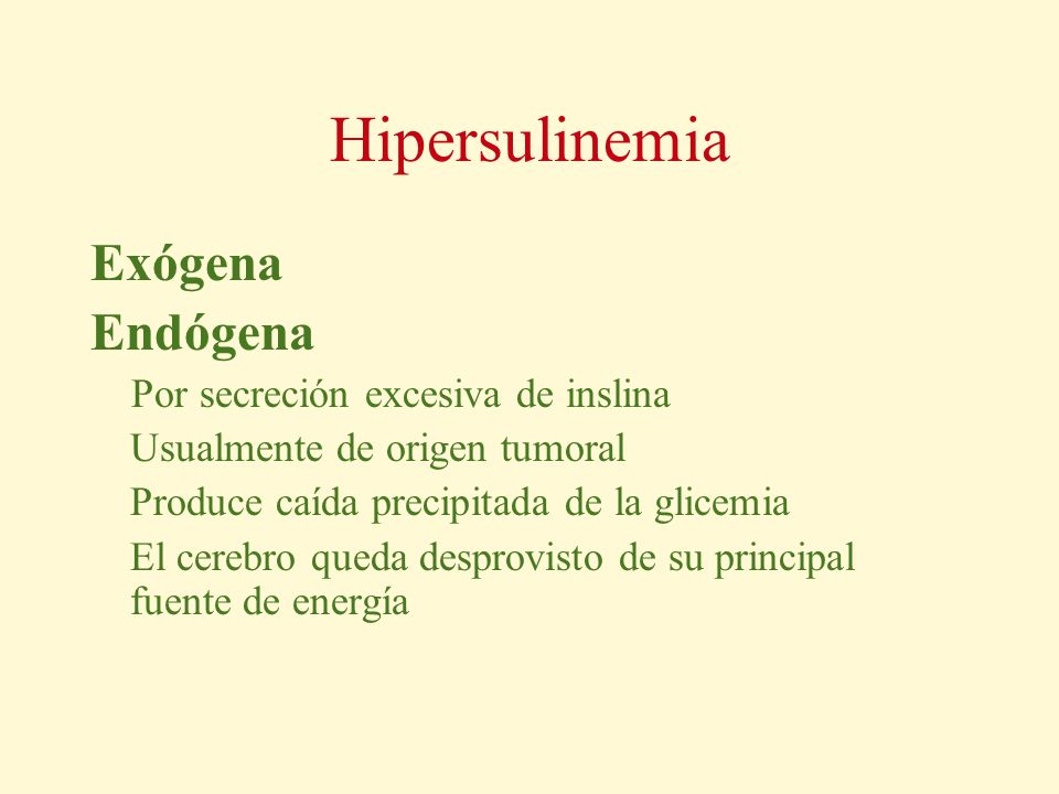 Hipersulinemia Exógena Endógena Por secreción excesiva de inslina