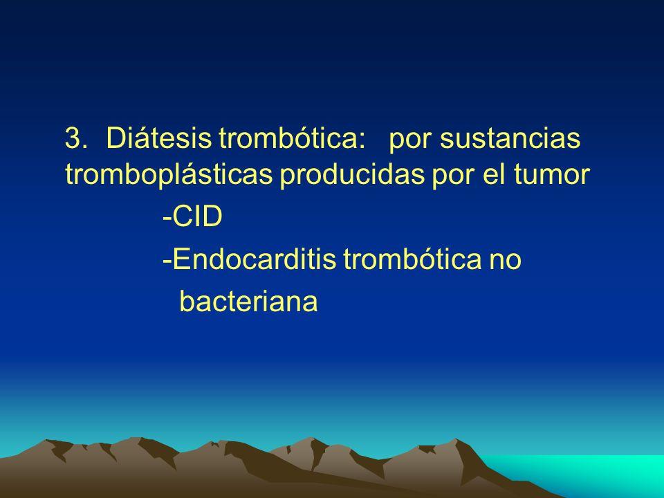 3. Diátesis trombótica: por sustancias tromboplásticas producidas por el tumor