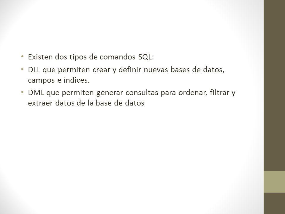 Existen dos tipos de comandos SQL: