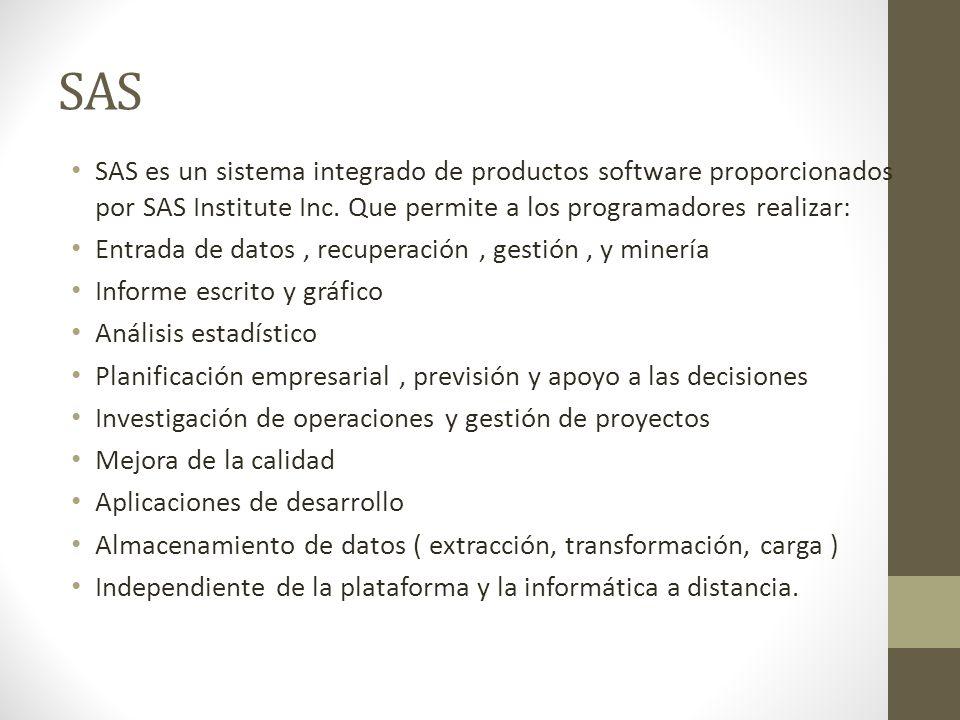 SAS SAS es un sistema integrado de productos software proporcionados por SAS Institute Inc. Que permite a los programadores realizar:
