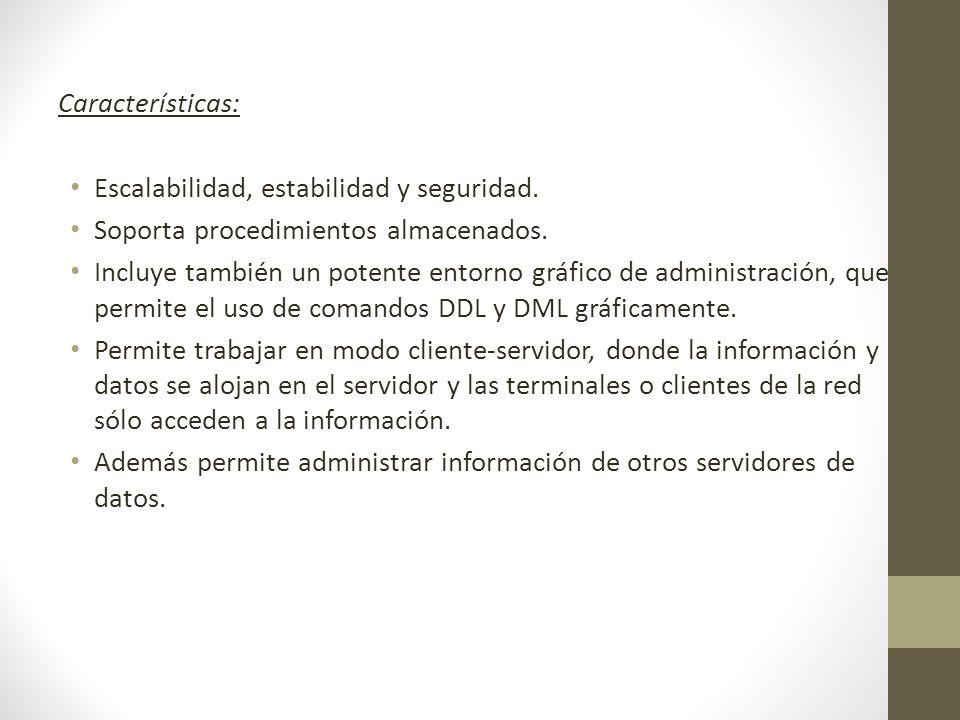 Características: Escalabilidad, estabilidad y seguridad. Soporta procedimientos almacenados.