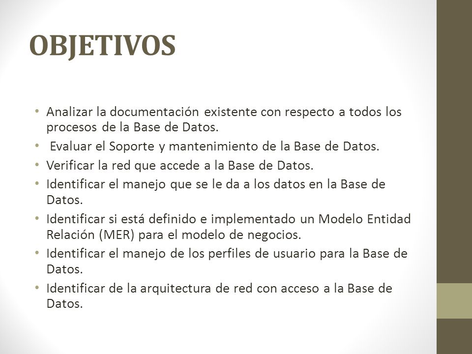 OBJETIVOS Analizar la documentación existente con respecto a todos los procesos de la Base de Datos.
