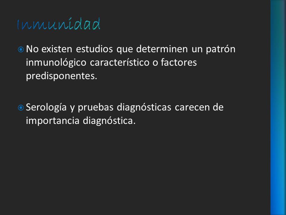 Inmunidad No existen estudios que determinen un patrón inmunológico característico o factores predisponentes.
