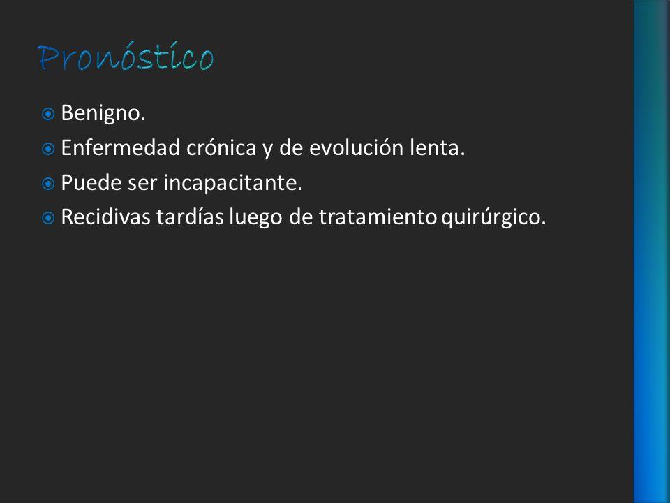 Pronóstico Benigno. Enfermedad crónica y de evolución lenta.