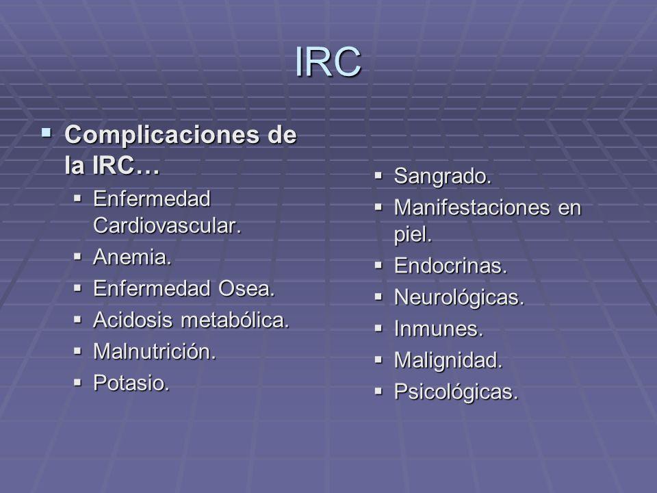 IRC Complicaciones de la IRC… Enfermedad Cardiovascular. Sangrado.
