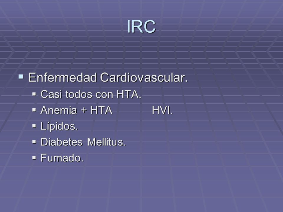 IRC Enfermedad Cardiovascular. Casi todos con HTA. Anemia + HTA HVI.