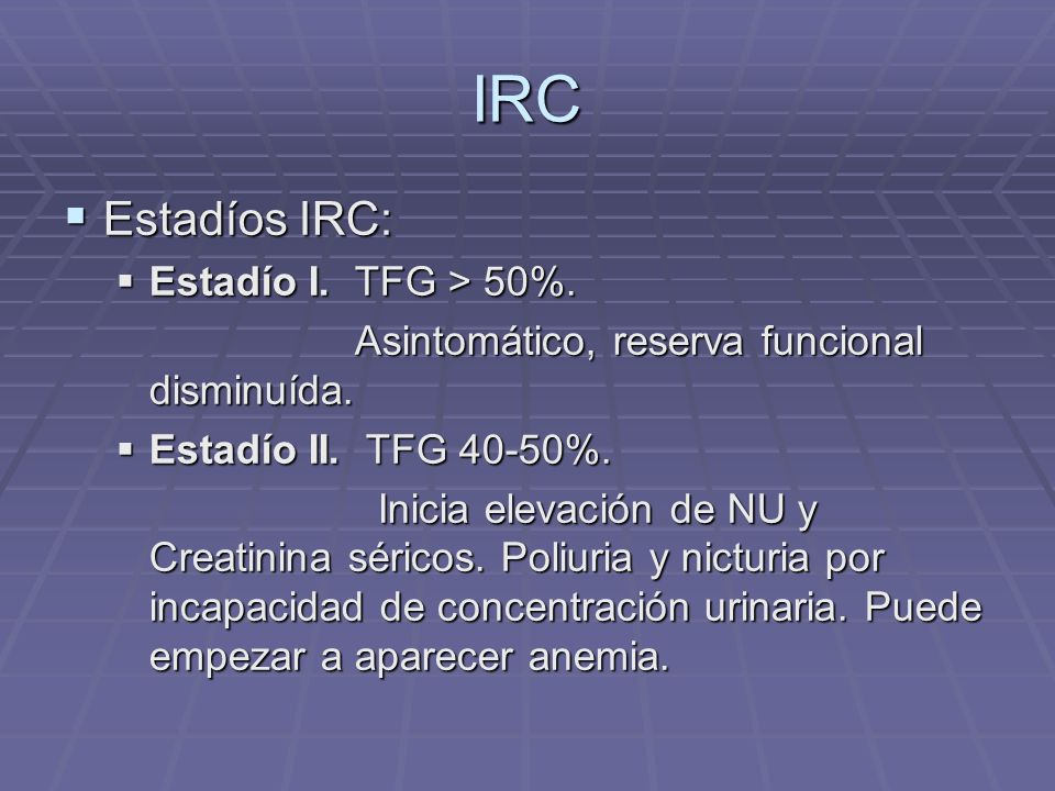 IRC Estadíos IRC: Estadío I. TFG > 50%.