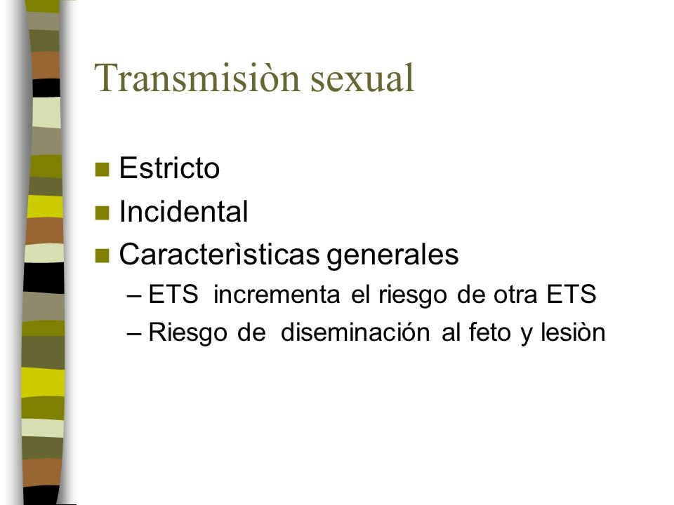 Transmisiòn sexual Estricto Incidental Caracterìsticas generales