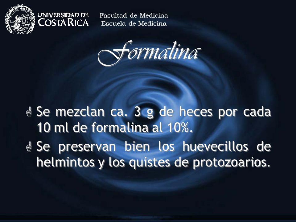 Facultad de MedicinaEscuela de Medicina. Formalina. Se mezclan ca. 3 g de heces por cada 10 ml de formalina al 10%.