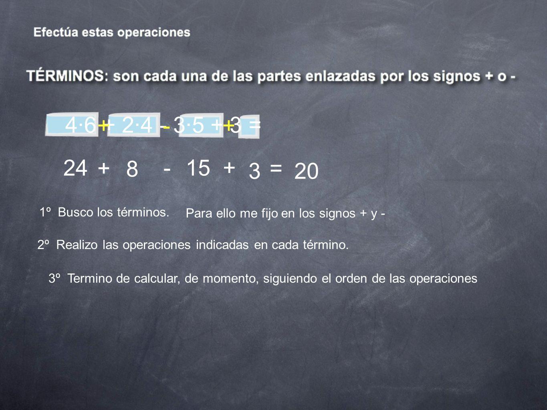 4·6 + 2·4 - 3·5 + 3 =+ - + 24. + 8. - 15. + = 3. 20. 1º Busco los términos. Para ello me fijo en los signos + y -