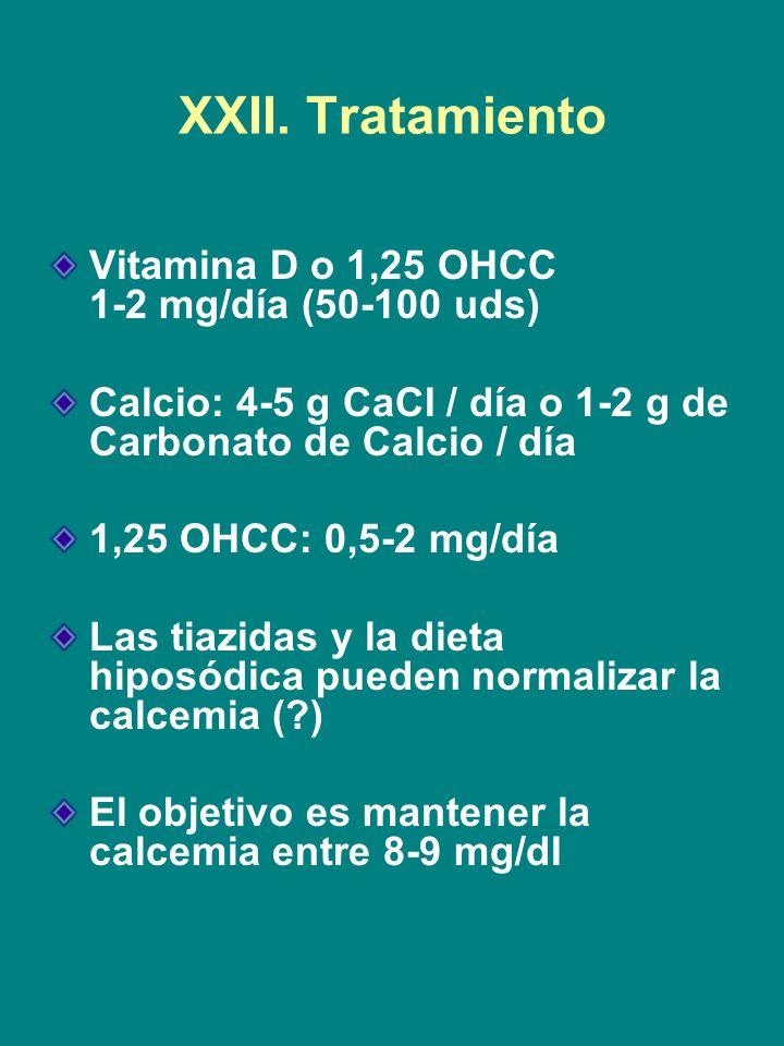 XXII. Tratamiento Vitamina D o 1,25 OHCC 1-2 mg/día (50-100 uds)