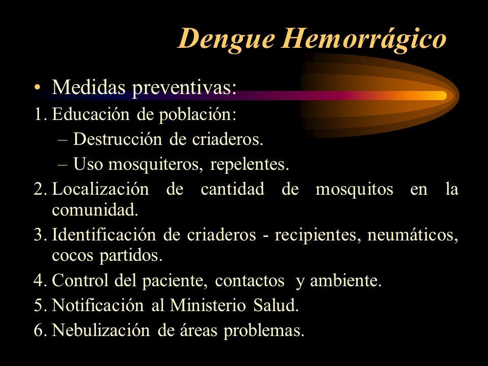 Dengue Hemorrágico Medidas preventivas: 1. Educación de población: