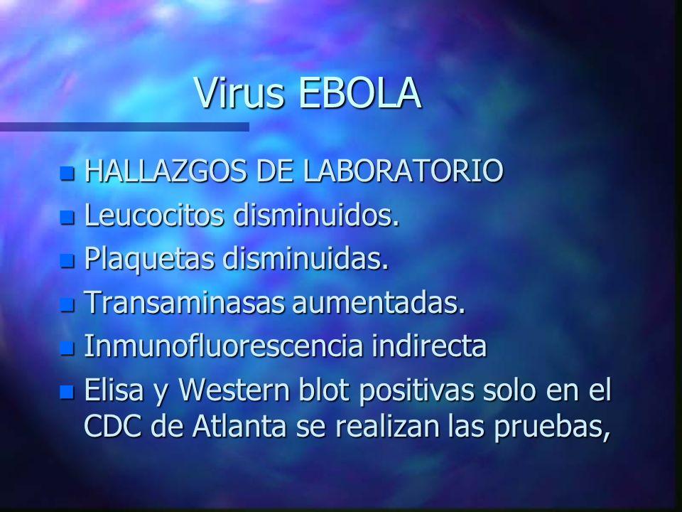 Virus EBOLA HALLAZGOS DE LABORATORIO Leucocitos disminuidos.