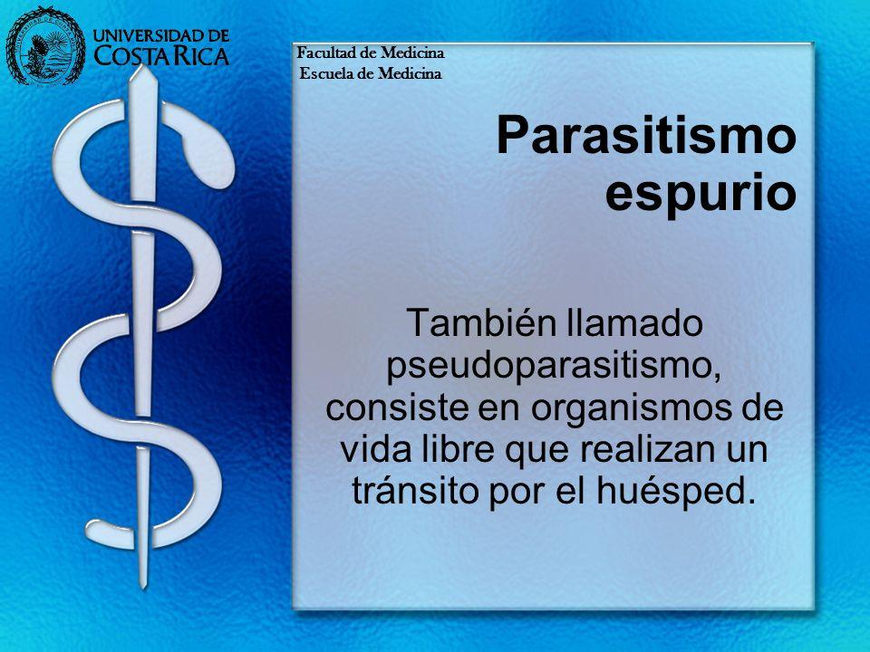 Facultad de Medicina Escuela de Medicina. Parasitismo espurio.