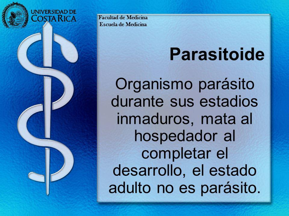 Facultad de Medicina Escuela de Medicina. Parasitoide.