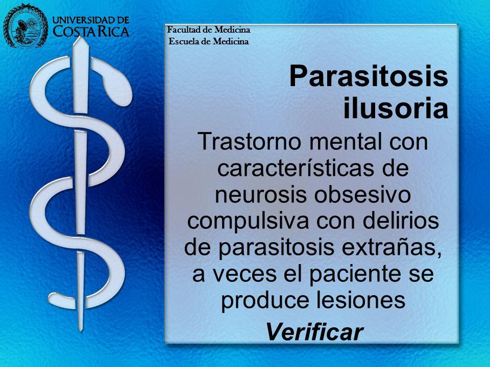 Facultad de Medicina Escuela de Medicina. Parasitosis ilusoria.