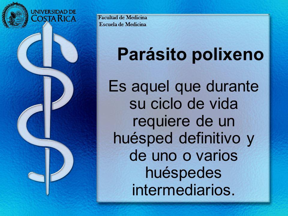 Facultad de Medicina Escuela de Medicina. Parásito polixeno.
