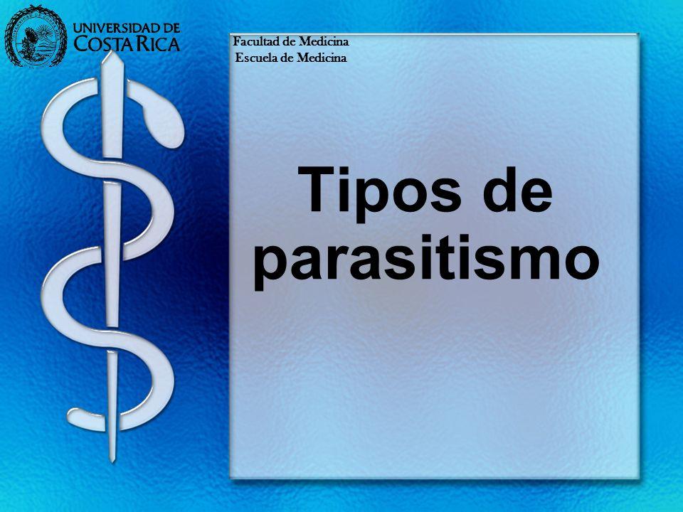 Facultad de Medicina Escuela de Medicina Tipos de parasitismo