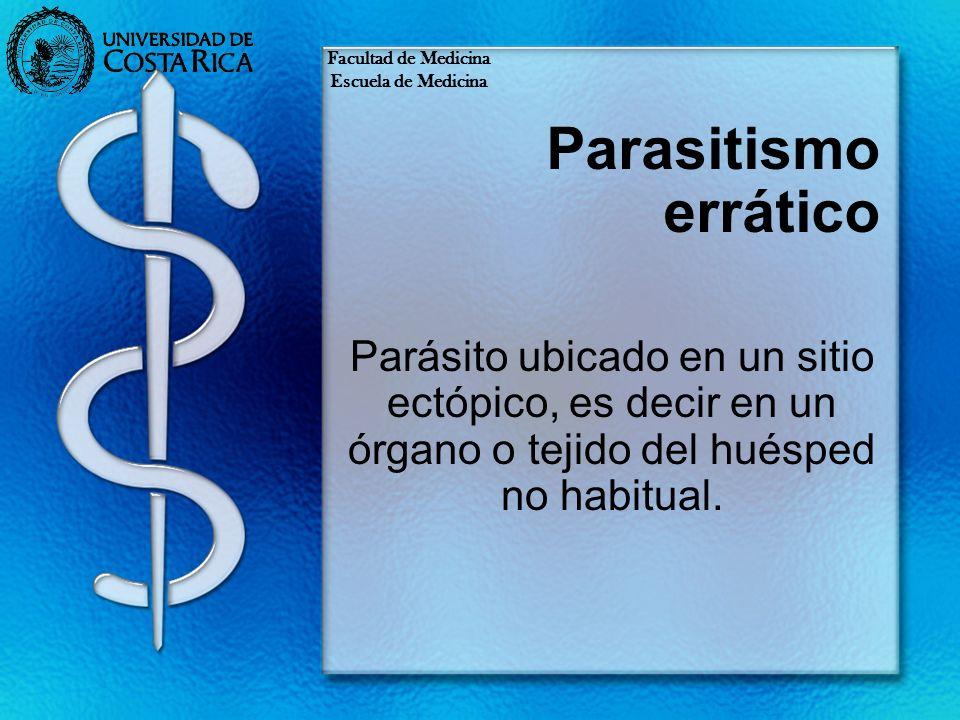 Facultad de Medicina Escuela de Medicina. Parasitismo errático.