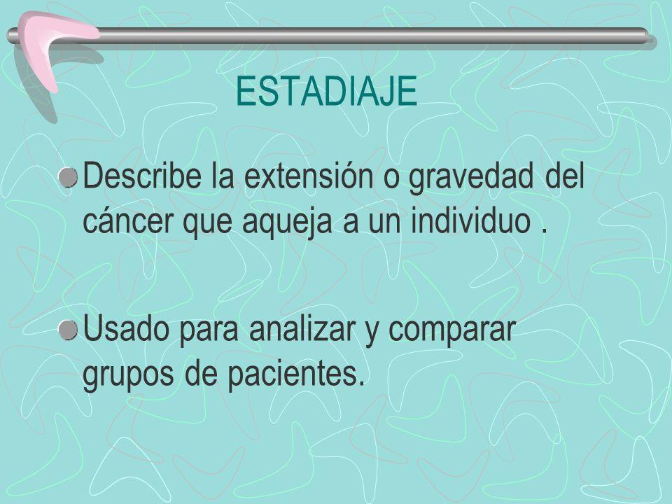 ESTADIAJE Describe la extensión o gravedad del cáncer que aqueja a un individuo .
