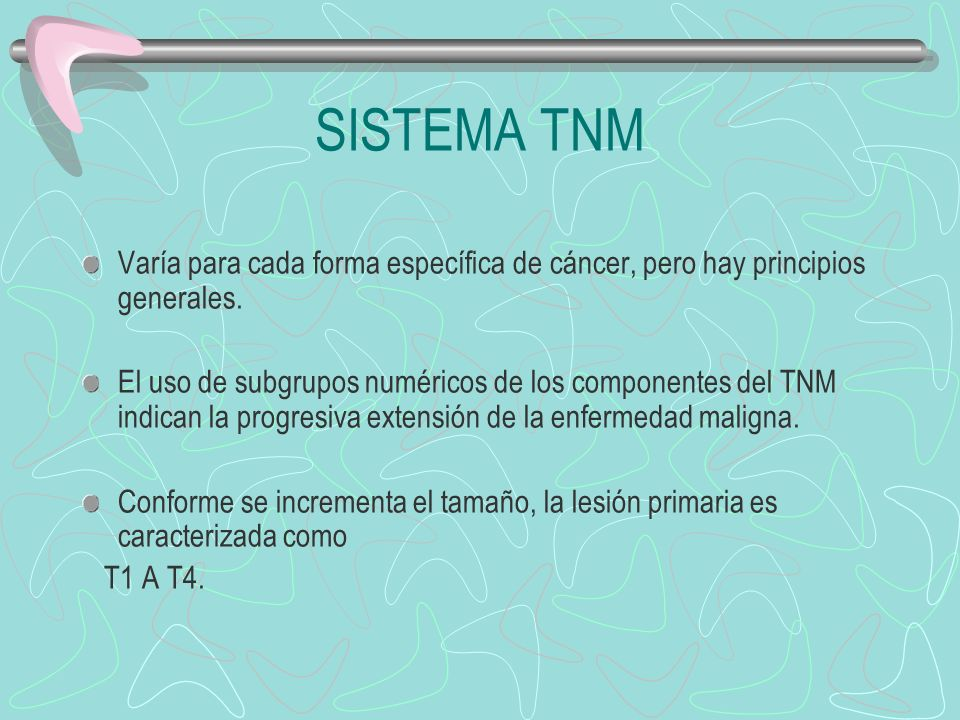 SISTEMA TNM Varía para cada forma específica de cáncer, pero hay principios generales.