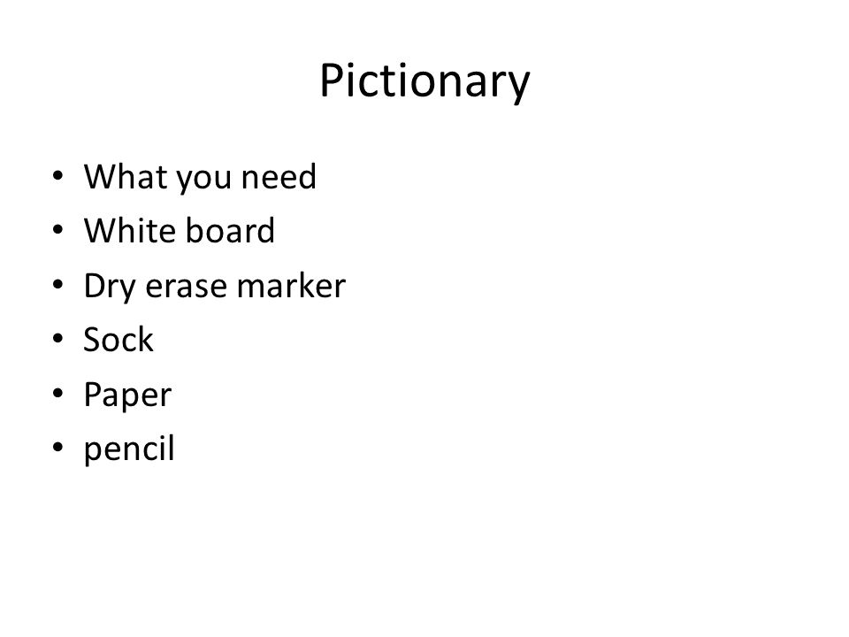 Pictionary What you need White board Dry erase marker Sock Paper