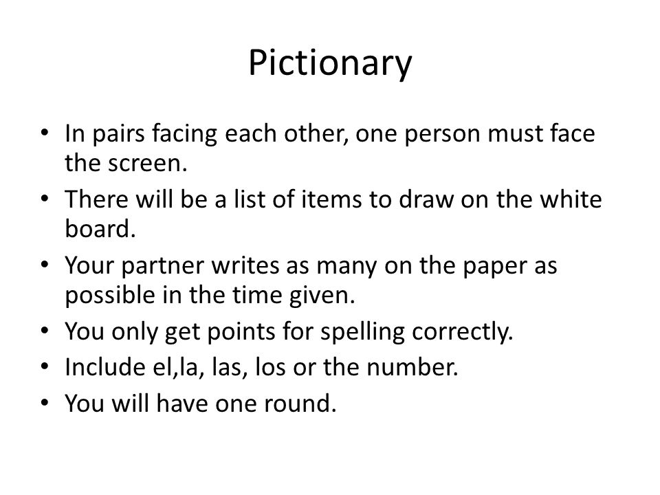 Pictionary In pairs facing each other, one person must face the screen. There will be a list of items to draw on the white board.